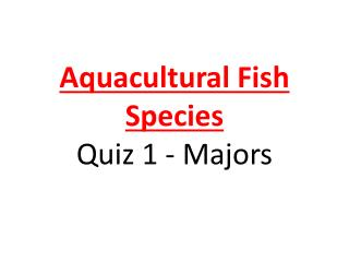 Aquacultural Fish  Species  Quiz 1 - Majors