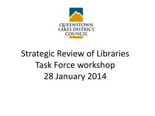 Strategic Review of Libraries Task Force workshop 28 January 2014