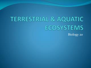 TERRESTRIAL & AQUATIC ECOSYSTEMS