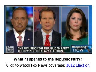 What happened to the Republic Party? Click to watch Fox News coverage:  2012 Election