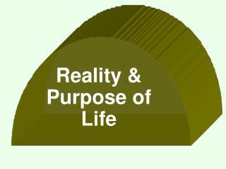 Reality & Purpose  of  Life
