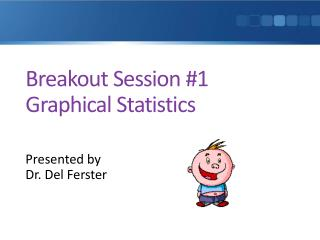 Breakout Session #1 Graphical Statistics