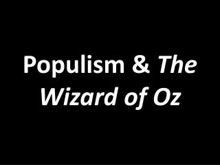 Populism &  The Wizard of Oz