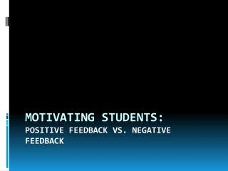 Motivating Students:  Positive Feedback Vs. Negative Feedback