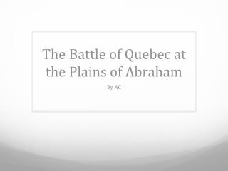 The Battle of Quebec at the Plains of Abraham