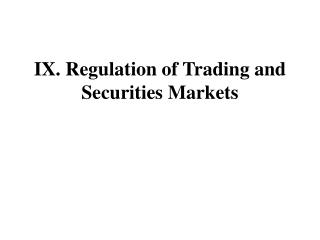 IX. Regulation of Trading and Securities Markets