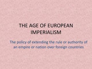 THE AGE OF EUROPEAN IMPERIALISM