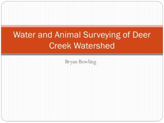 Water and Animal Surveying of Deer Creek Watershed