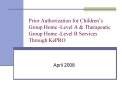 Prior Authorization for Children s Group Home -Level A  Therapeutic Group Home -Level B Services Through KePRO