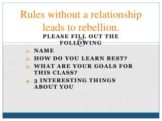 Rules without a relationship leads to rebellion.