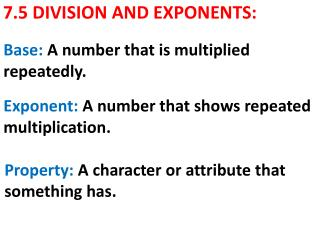 7.5 DIVISION  AND EXPONENTS: