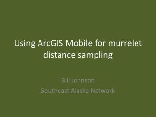Using ArcGIS Mobile for murrelet distance sampling