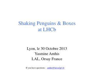 Shaking Penguins & Boxes  at LHCb