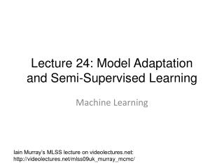 Lecture  24: Model Adaptation and Semi-Supervised Learning
