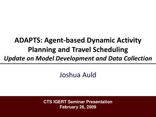 ADAPTS: Agent-based Dynamic Activity Planning and Travel Scheduling Update on Model Development and Data Collection