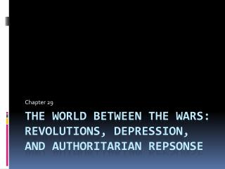 The world Between the Wars: Revolutions, depression, and authoritarian  repsonse