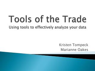 Tools of the Trade Using tools to effectively analyze your data