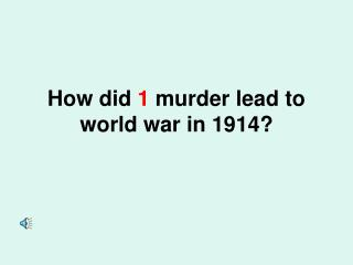How did  1  murder lead to world war in 1914?