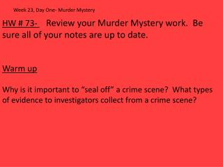 HW #  73-  Review your Murder Myster y work.  Be sure all of your notes are up to date. Warm up