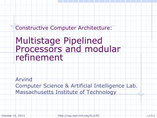 Constructive Computer Architecture: Multistage  Pipelined Processors and modular refinement Arvind