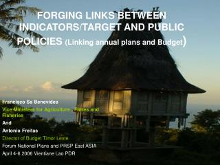FORGING LINKS BETWEEN INDICATORS/TARGET AND PUBLIC POLICIES  (Linking annual plans and Budget )