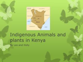 Indigenous Animals and plants in Kenya
