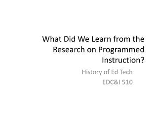 What Did We Learn from  the Research  on  Programmed Instruction?