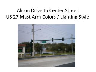 Akron Drive  to  Center Street US 27 Mast Arm Colors / Lighting Style