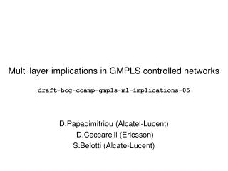Multi layer implications in GMPLS controlled networks draft-bcg-ccamp-gmpls-ml-implications-05