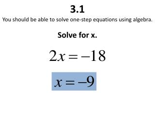 3.1 You should be able to solve one-step equations using algebra.