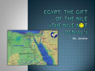 Egypt: The Gift of the Nile (the Nile  not  Denial!)
