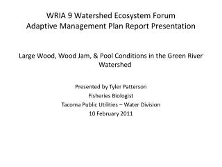 WRIA 9 Watershed Ecosystem Forum  Adaptive Management Plan Report Presentation