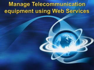 Manage  Telecommunication equipment using  Web Services