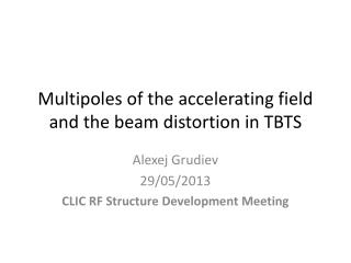 Multipoles  of the accelerating field and the beam distortion in TBTS