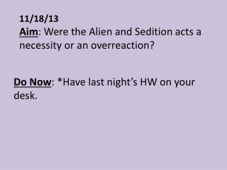11/18/13 Aim : Were the Alien and Sedition acts a necessity or an overreaction?