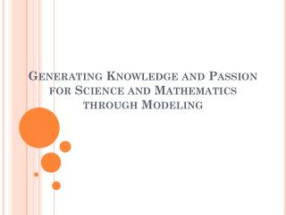 Generating Knowledge and Passion for Science and Mathematics through Modeling