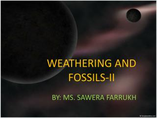 WEATHERING AND FOSSILS-II