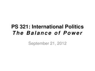 PS 321: International Politics The Balance of Power