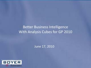 Better Business Intelligence With  Analysis  Cubes for GP  2010