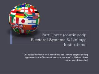 Part  Three (continued):                               Electoral Systems & Linkage Institutions