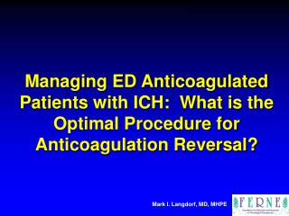 Managing ED Anticoagulated Patients with ICH:  What is the Optimal Procedure for Anticoagulation Reversal?