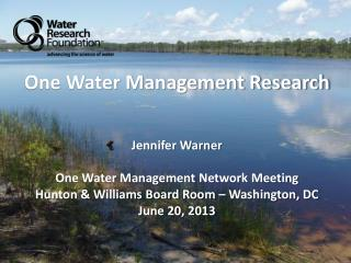 One Water Management Research Jennifer Warner One Water Management Network Meeting