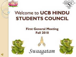 Welcome to  UCB HINDU STUDENTS COUNCIL First General Meeting  Fall 2010