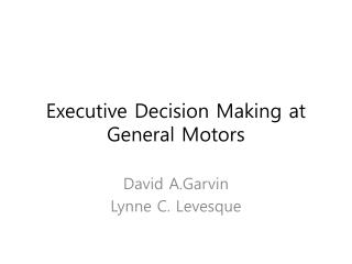 Executive Decision Making at General Motors