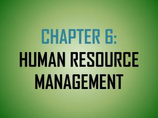 CHAPTER 6: HUMAN RESOURCE MANAGEMENT