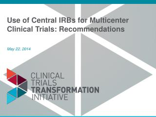 Use of Central IRBs for Multicenter Clinical Trials: Recommendations