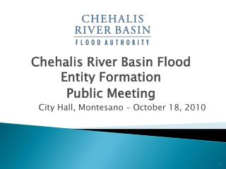 Chehalis River Basin Flood Entity Formation Public Meeting City Hall, Montesano – October 18, 2010