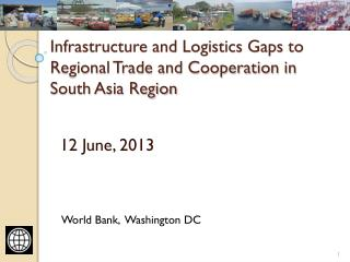 Infrastructure and Logistics Gaps to Regional Trade and Cooperation in South Asia Region