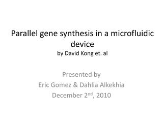 Parallel gene synthesis in a  microfluidic  device by David Kong et. al