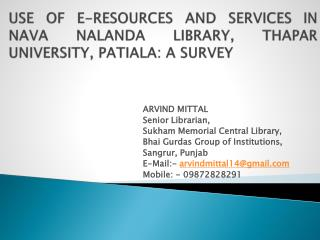 USE OF E-RESOURCES AND SERVICES IN NAVA NALANDA LIBRARY, THAPAR UNIVERSITY, PATIALA: A SURVEY
